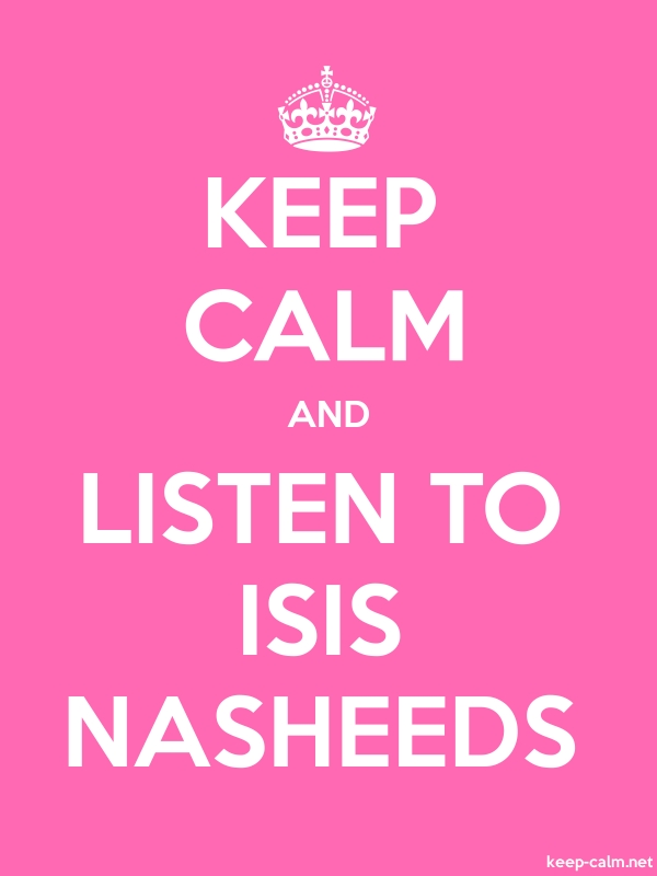 KEEP CALM AND LISTEN TO ISIS NASHEEDS - white/pink - Default (600x800)