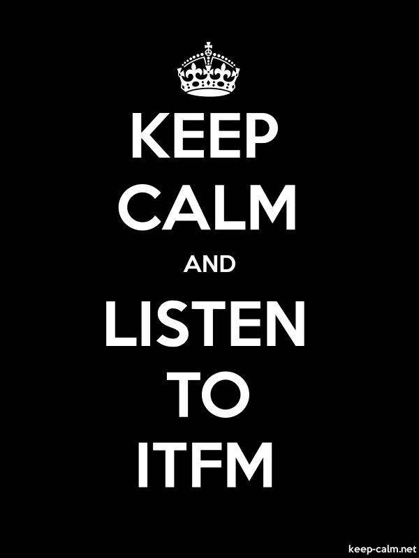 KEEP CALM AND LISTEN TO ITFM - white/black - Default (600x800)