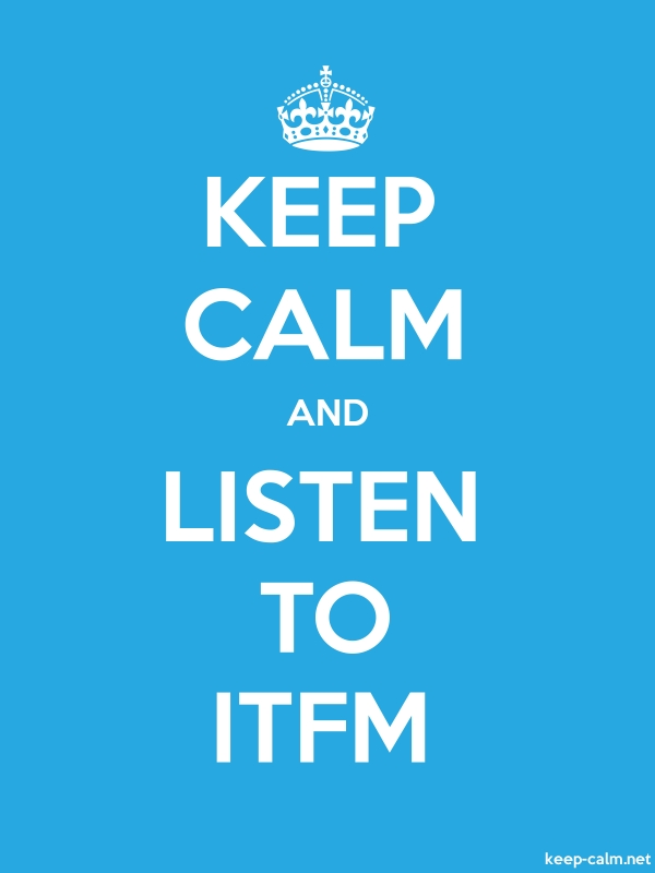 KEEP CALM AND LISTEN TO ITFM - white/blue - Default (600x800)