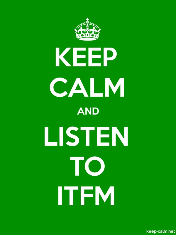 KEEP CALM AND LISTEN TO ITFM - white/green - Default (600x800)