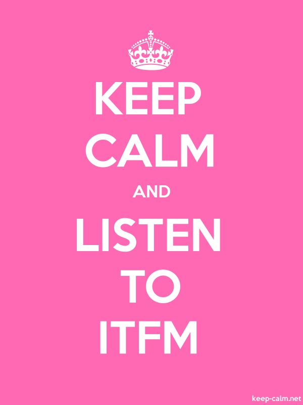 KEEP CALM AND LISTEN TO ITFM - white/pink - Default (600x800)