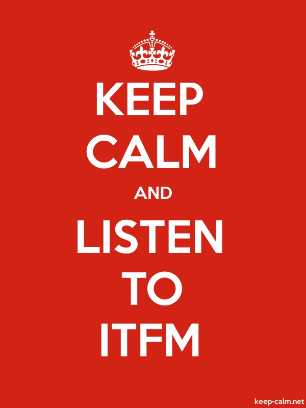 KEEP CALM AND LISTEN TO ITFM - white/red - Default (600x800)