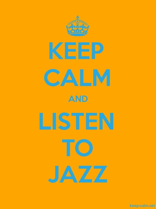 KEEP CALM AND LISTEN TO JAZZ - blue/orange - Default (600x800)