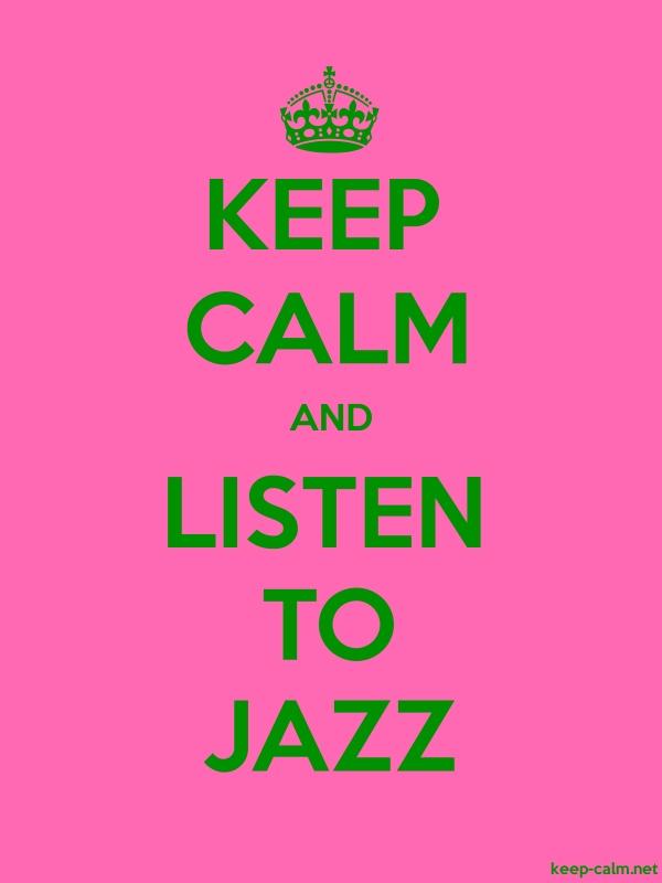 KEEP CALM AND LISTEN TO JAZZ - green/pink - Default (600x800)