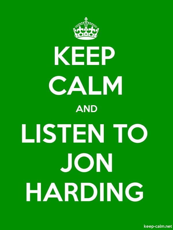 KEEP CALM AND LISTEN TO JON HARDING - white/green - Default (600x800)