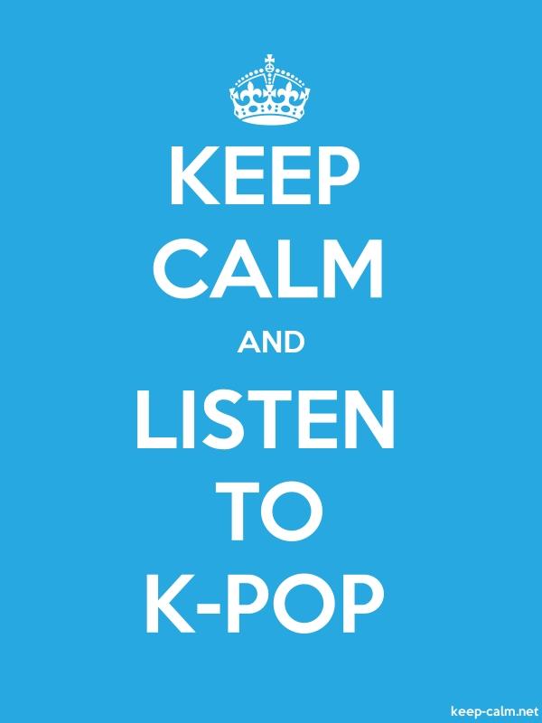 KEEP CALM AND LISTEN TO K-POP - white/blue - Default (600x800)