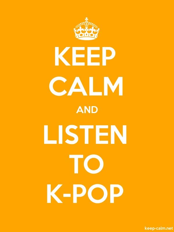 KEEP CALM AND LISTEN TO K-POP - white/orange - Default (600x800)