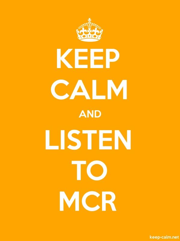 KEEP CALM AND LISTEN TO MCR - white/orange - Default (600x800)