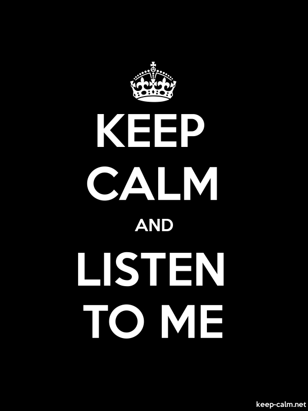 KEEP CALM AND LISTEN TO ME - white/black - Default (600x800)