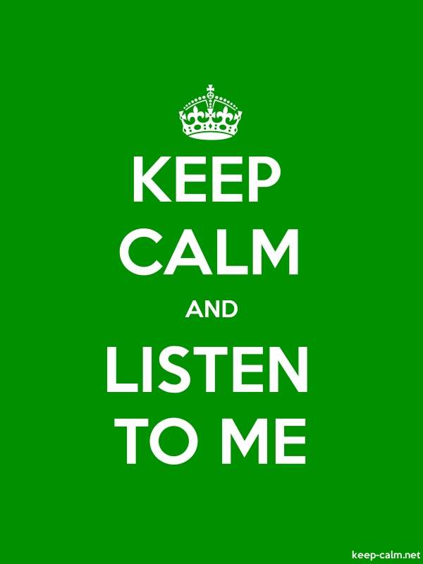 KEEP CALM AND LISTEN TO ME - white/green - Default (600x800)