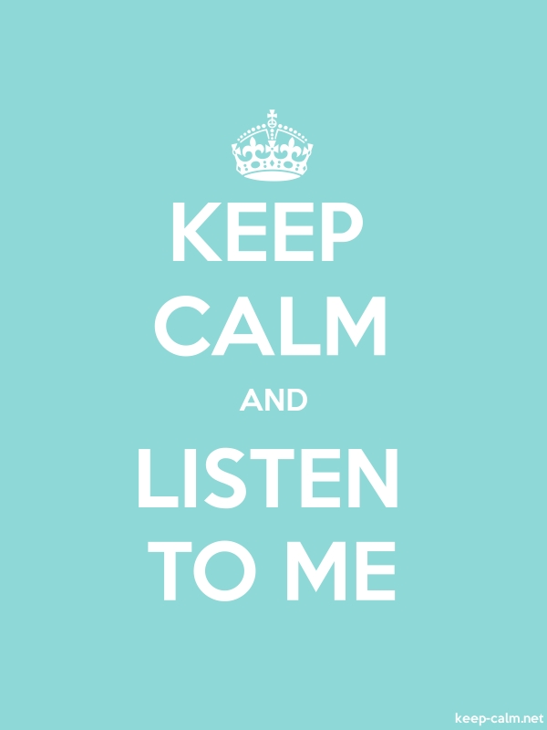KEEP CALM AND LISTEN TO ME - white/lightblue - Default (600x800)