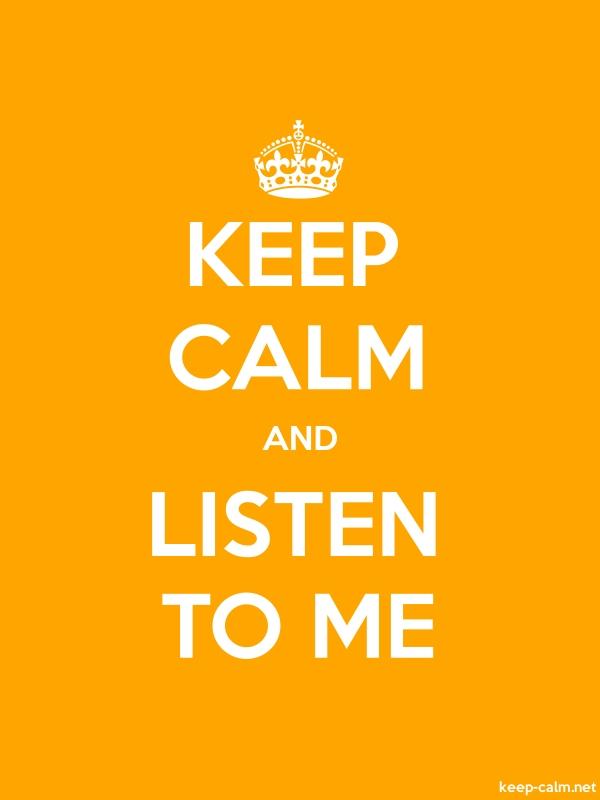 KEEP CALM AND LISTEN TO ME - white/orange - Default (600x800)