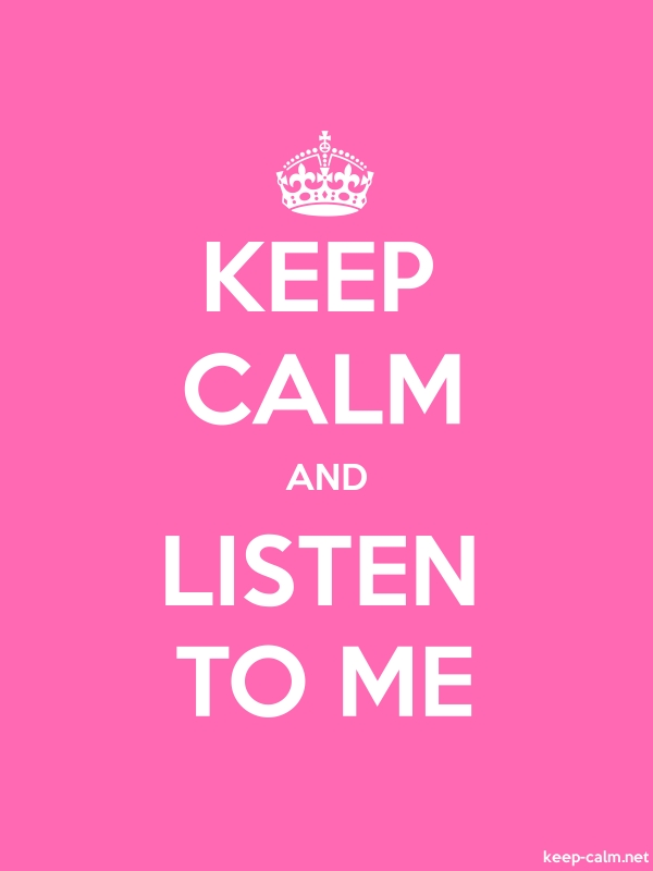 KEEP CALM AND LISTEN TO ME - white/pink - Default (600x800)