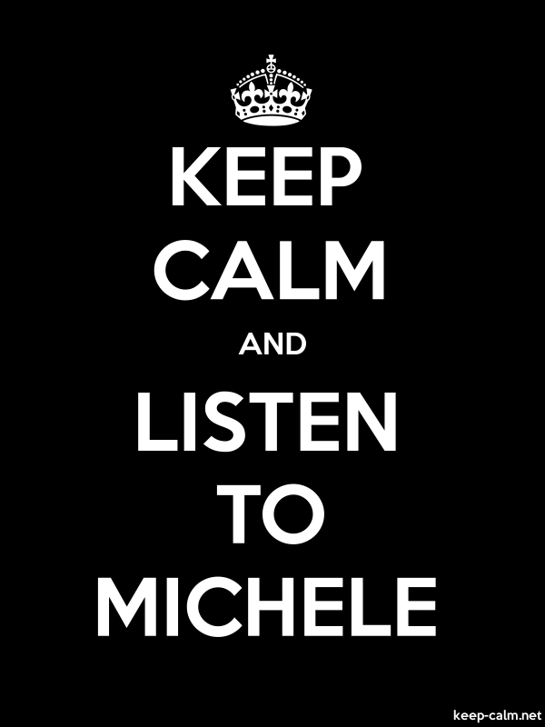 KEEP CALM AND LISTEN TO MICHELE - white/black - Default (600x800)