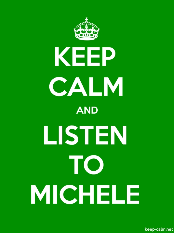 KEEP CALM AND LISTEN TO MICHELE - white/green - Default (600x800)