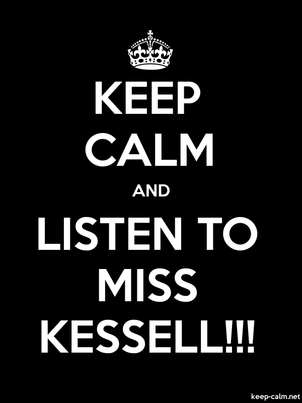 KEEP CALM AND LISTEN TO MISS KESSELL!!! - white/black - Default (600x800)