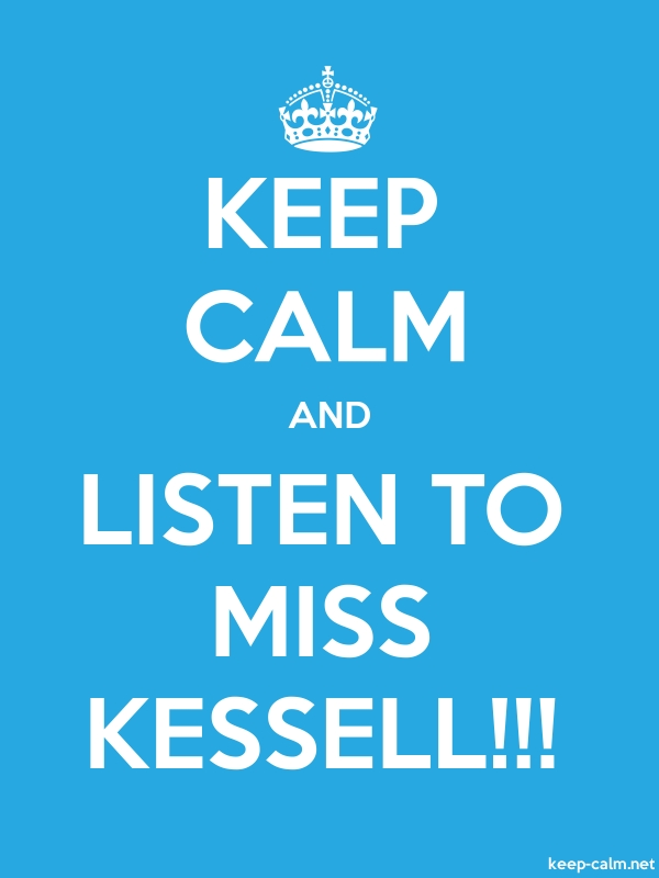 KEEP CALM AND LISTEN TO MISS KESSELL!!! - white/blue - Default (600x800)