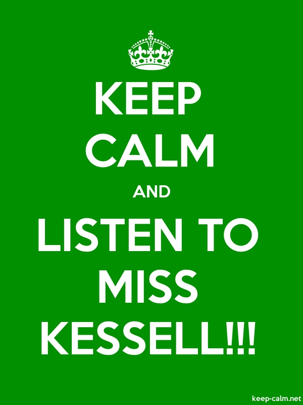 KEEP CALM AND LISTEN TO MISS KESSELL!!! - white/green - Default (600x800)