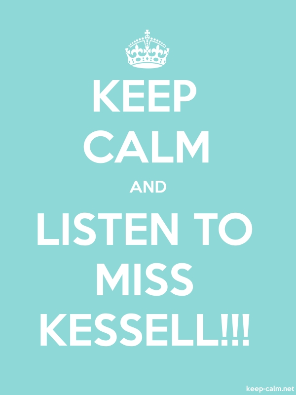 KEEP CALM AND LISTEN TO MISS KESSELL!!! - white/lightblue - Default (600x800)