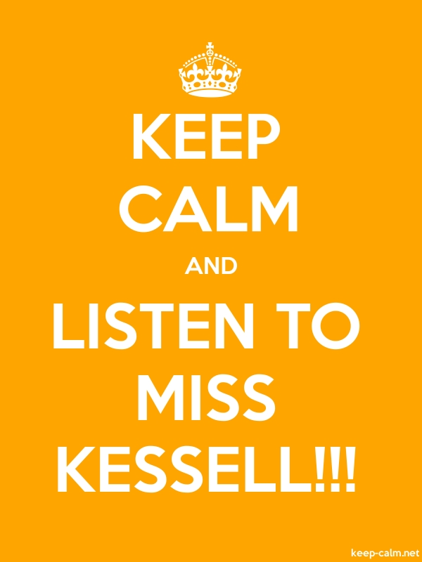 KEEP CALM AND LISTEN TO MISS KESSELL!!! - white/orange - Default (600x800)
