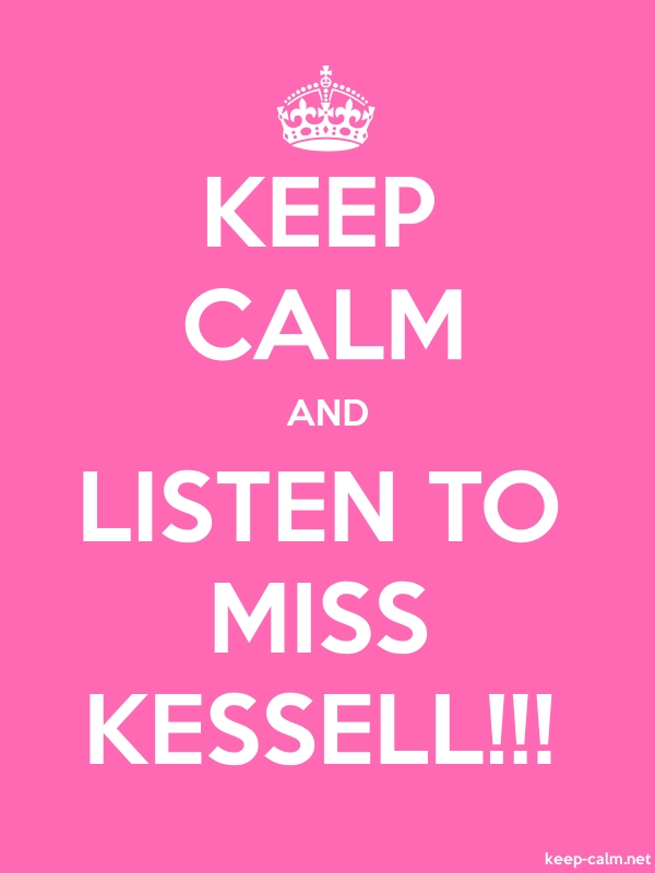 KEEP CALM AND LISTEN TO MISS KESSELL!!! - white/pink - Default (600x800)