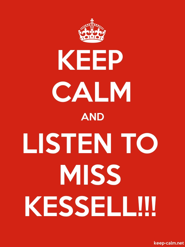 KEEP CALM AND LISTEN TO MISS KESSELL!!! - white/red - Default (600x800)