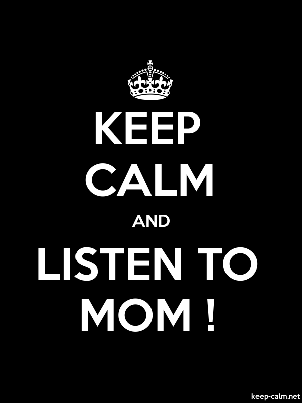 KEEP CALM AND LISTEN TO MOM ! - white/black - Default (600x800)