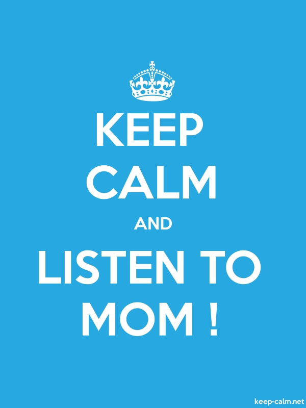 KEEP CALM AND LISTEN TO MOM ! - white/blue - Default (600x800)