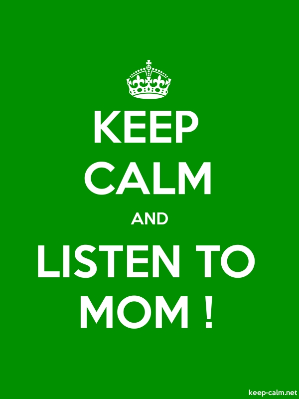 KEEP CALM AND LISTEN TO MOM ! - white/green - Default (600x800)