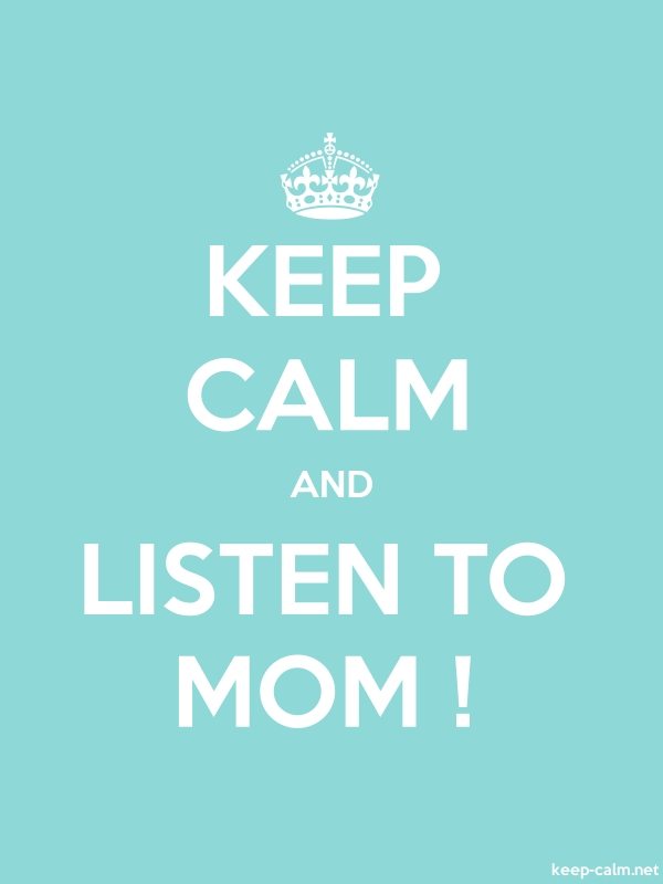 KEEP CALM AND LISTEN TO MOM ! - white/lightblue - Default (600x800)