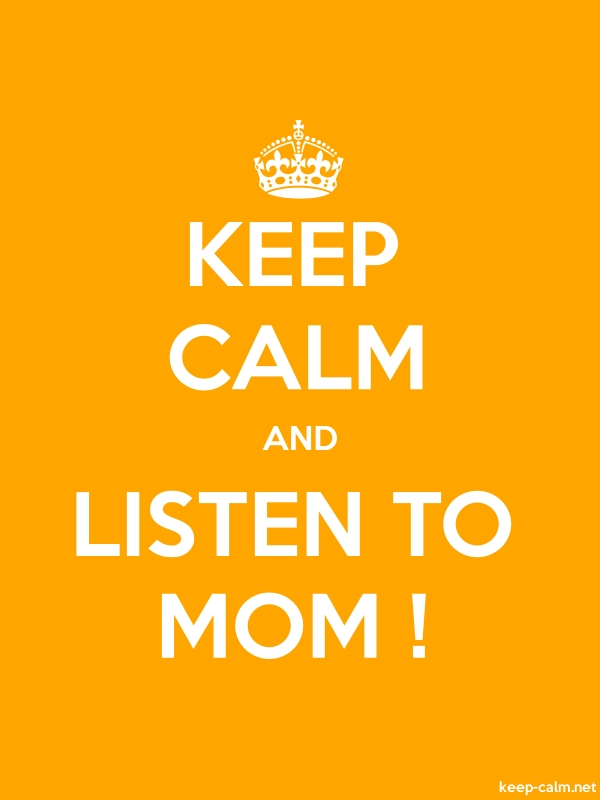 KEEP CALM AND LISTEN TO MOM ! - white/orange - Default (600x800)