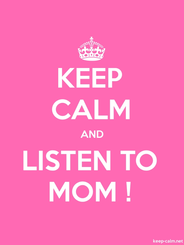 KEEP CALM AND LISTEN TO MOM ! - white/pink - Default (600x800)