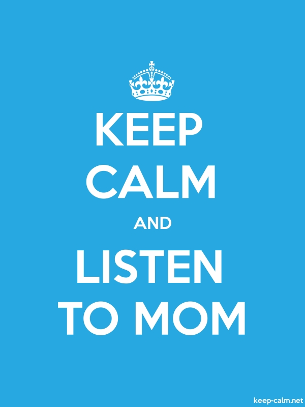 KEEP CALM AND LISTEN TO MOM - white/blue - Default (600x800)