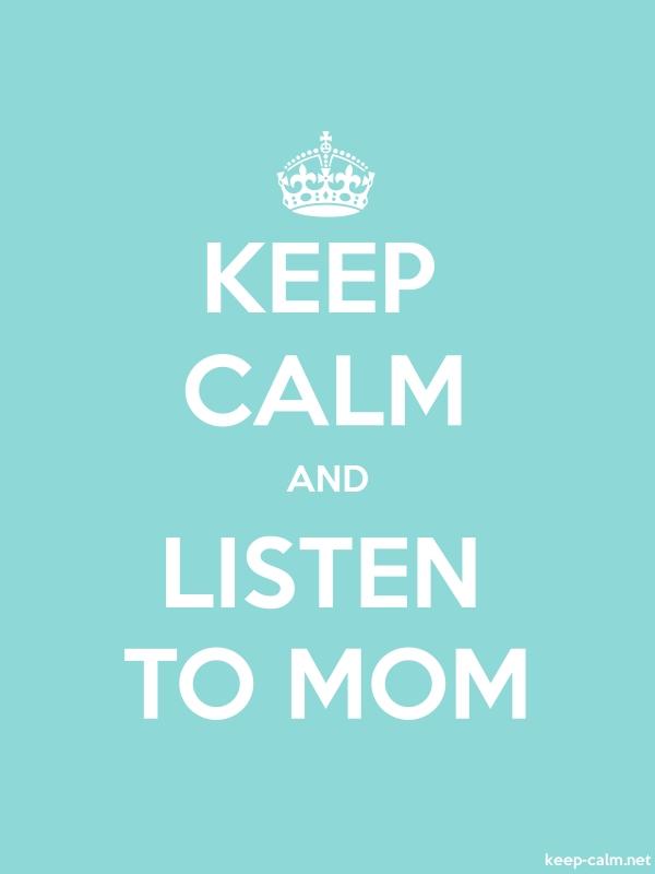 KEEP CALM AND LISTEN TO MOM - white/lightblue - Default (600x800)