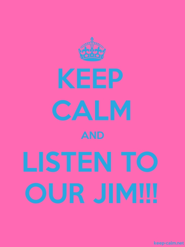 KEEP CALM AND LISTEN TO OUR JIM!!! - blue/pink - Default (600x800)