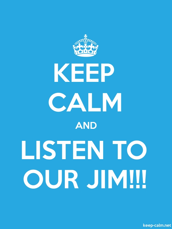 KEEP CALM AND LISTEN TO OUR JIM!!! - white/blue - Default (600x800)