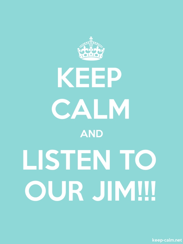 KEEP CALM AND LISTEN TO OUR JIM!!! - white/lightblue - Default (600x800)