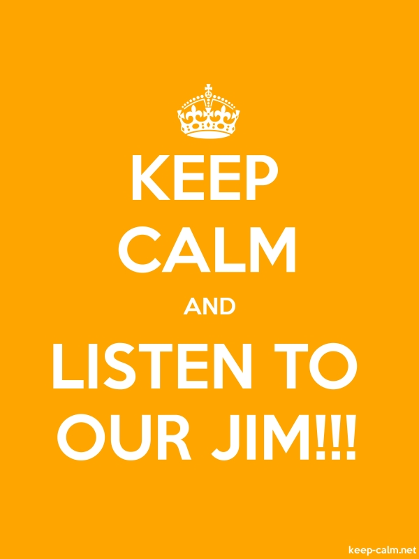 KEEP CALM AND LISTEN TO OUR JIM!!! - white/orange - Default (600x800)