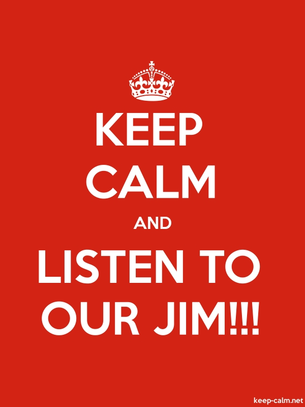 KEEP CALM AND LISTEN TO OUR JIM!!! - white/red - Default (600x800)