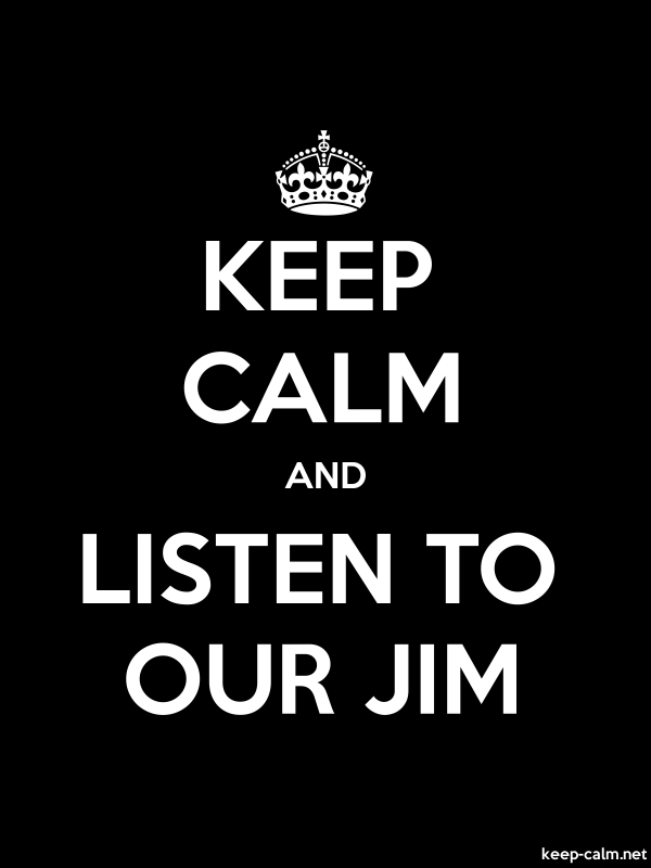 KEEP CALM AND LISTEN TO OUR JIM - white/black - Default (600x800)