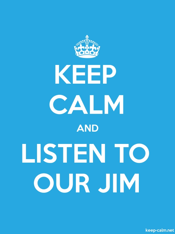 KEEP CALM AND LISTEN TO OUR JIM - white/blue - Default (600x800)