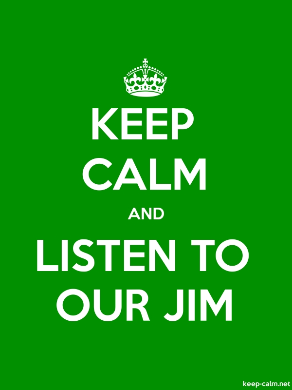 KEEP CALM AND LISTEN TO OUR JIM - white/green - Default (600x800)