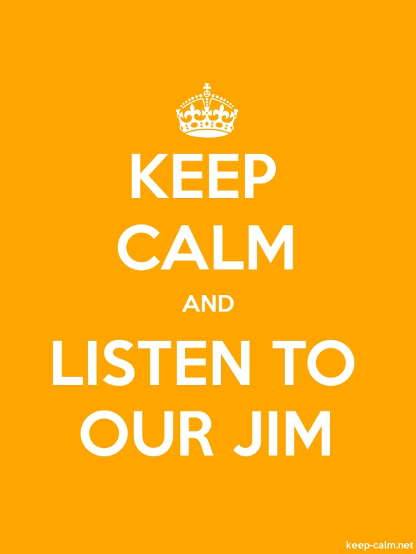 KEEP CALM AND LISTEN TO OUR JIM - white/orange - Default (600x800)