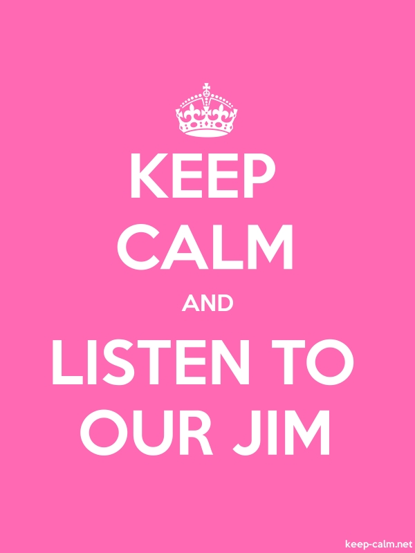 KEEP CALM AND LISTEN TO OUR JIM - white/pink - Default (600x800)