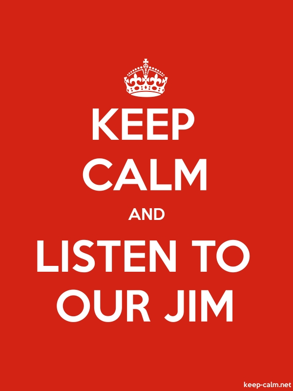 KEEP CALM AND LISTEN TO OUR JIM - white/red - Default (600x800)