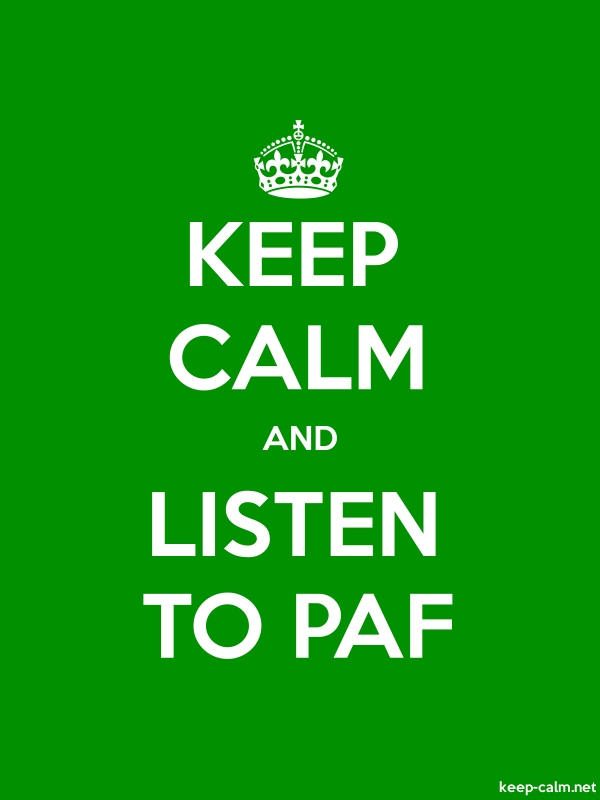 KEEP CALM AND LISTEN TO PAF - white/green - Default (600x800)
