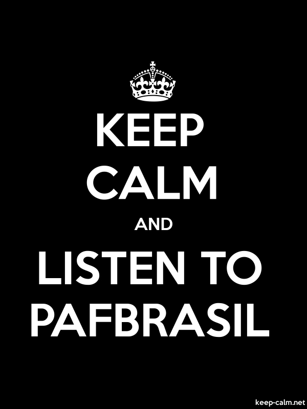 KEEP CALM AND LISTEN TO PAFBRASIL - white/black - Default (600x800)