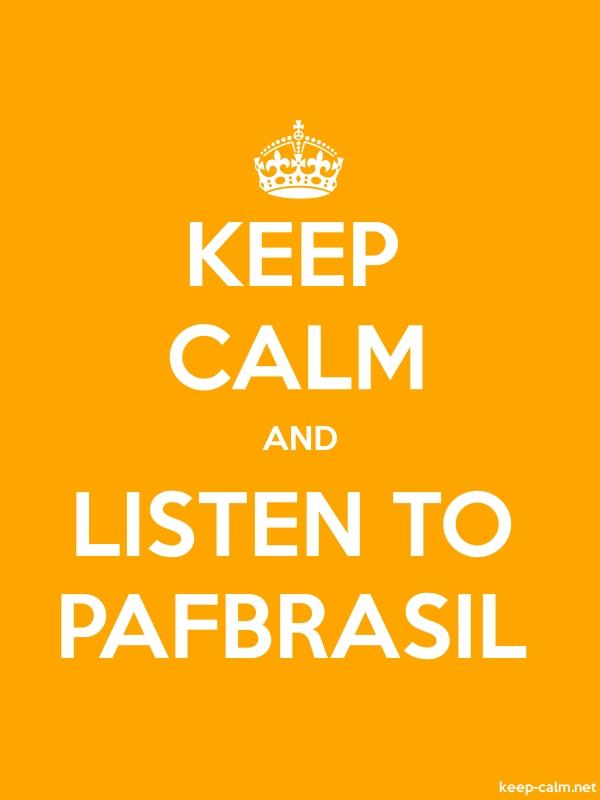 KEEP CALM AND LISTEN TO PAFBRASIL - white/orange - Default (600x800)