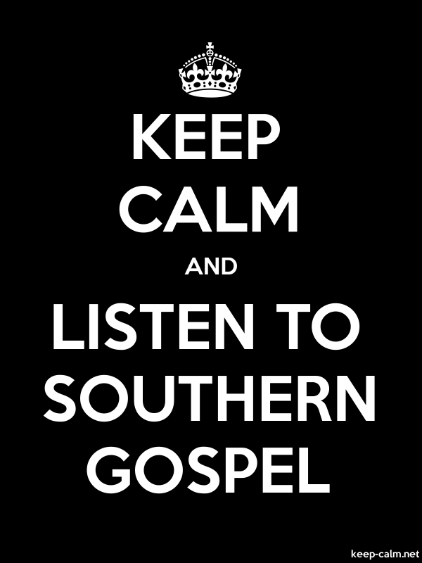 KEEP CALM AND LISTEN TO SOUTHERN GOSPEL - white/black - Default (600x800)