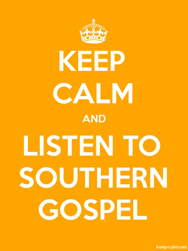 KEEP CALM AND LISTEN TO SOUTHERN GOSPEL - white/orange - Default (600x800)